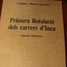 Libros antiguos: PRIMERA ROTULACIÓ DELS CARRERS D'INCA. APUNTS HISTÒRICS. GABRIEL PIERAS. INCA, MALLORCA, 1990.. Lote 138589262