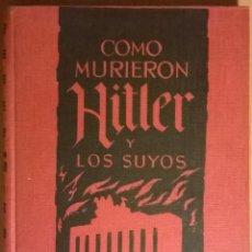 Libros antiguos: COMO MURIERON HITLER Y LOS SUYOS, KARL ZHEIGER. Lote 138928386