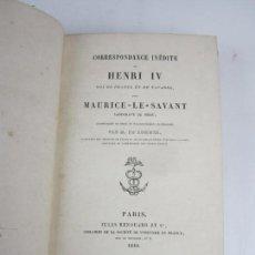 Libros antiguos: CORRESPONDANCE INÉDITE DE HENRI IV AVEC MAURICE LE SAVANT, M. DE ROMMEL, 1840, PARIS. 16X24CM. Lote 139938882