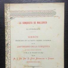 Libros antiguos: LA CONQUISTA DE MALLORCA Y LA CIVILIZACION, JOSE MIRALLES Y SBERT, 1898. Lote 140297586