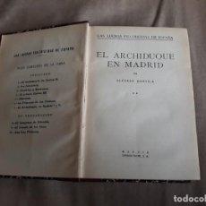 Libros antiguos: EL ARCHIDUQUE EN MADRID - LAS LUCHAS FRATICIDAS DE ESPAÑA - ALFONSO DANVILA - 1927 - ESPASA TOMO II. Lote 142313114