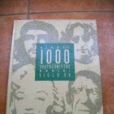 Libros antiguos: LIBRO LOS 1000 PROTAGONISTAS DEL SIGLO XX. Lote 142939358