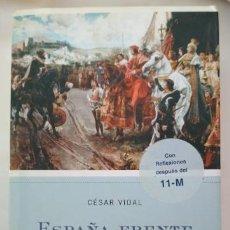 Libros antiguos: ESPAÑA FRENTE AL ISLAM CON REFLEXIONES TRAS EL 11 M, LA ESFERA 2004, LIBRO. Lote 143032846