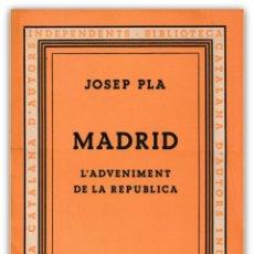 Libros antiguos: 1933 - 1ª ED. - JOSEP PLA: MADRID. L'ADVENIMENT DE LA REPUBLICA - PRIMERA EDICIÓN . Lote 143599158