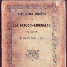 Libros antiguos: HISTORIA RECOPILADA DE LA REVOLUCION EUROPEA POR LOS PSEUDOLIBERALES. D. M. FABRA Y VILA, 1855.L. Lote 143925454