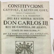 Libros antiguos: CONSTITUCIONS, CAPITOLS, Y ACTES DE CORT, FETAS, Y ATORGATS.... CATALUNYA. 1706.. Lote 145613326