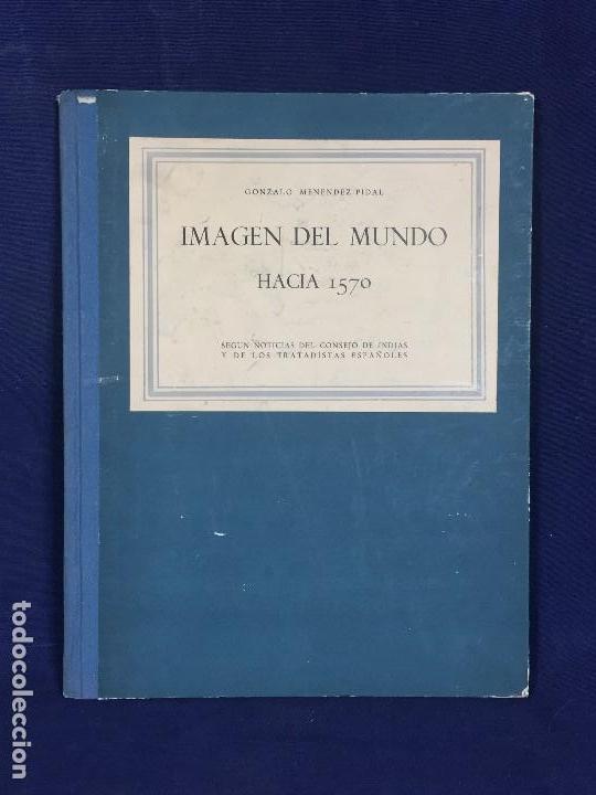 MENENDEZ PIDAL 1944 IMAGEN DEL MUNDO HACIA 1570 SEGUN NOTICIAS CONSEJO INDIAS 32X25CMS (Libros antiguos (hasta 1936), raros y curiosos - Historia Moderna)