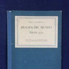 Libros antiguos: MENENDEZ PIDAL 1944 IMAGEN DEL MUNDO HACIA 1570 SEGUN NOTICIAS CONSEJO INDIAS 32X25CMS. Lote 145684302