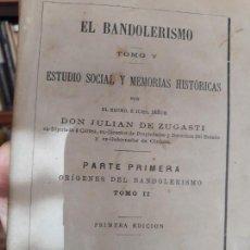 Libros antiguos: EL BANDOLERISMO TOMO V ESTUDIO SOCIAL Y MEMORIAS HISTORICAS JULIAN DE ZUGASTI PRIMERA EDICION 1877. Lote 145884350