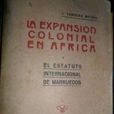 Libros antiguos: LA EXPANSIÓN COLONIAL EN ÁFRICA Y EL ESTATUTO INTERNACIONAL DE MARRUECOS, YANGUAS, 1915. Lote 145904398
