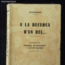 Libros antiguos: A LA RECERCA D'UN REI... LEONARDON. EDITORIAL POLIGLOTA 1930.. Lote 147090802