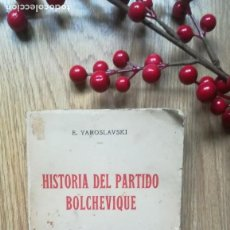 Libros antiguos: YAROSLAVSKI. HISTORIA DEL PARTIDO BOLCHEVIQUE. Lote 147415774