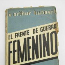 Libros antiguos: EL FRENTE DE GUERRA FEMENINO, A. ARTHUR KUHNERT, 1931, EDICIONES HOY, MADRID. 13,5X20CM. Lote 147449706