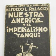 Libros antiguos: NUESTRA AMERICA Y EL IMPERIALISMO YANQUI, ALFREDO L. PALACIOS, 1930, MADRID. 13X19CM . Lote 147450022