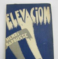 Libros antiguos: ELEVACIÓN, HENRI BARBUSSE, TRADUCCIÓN CÉSAR VALLEJO, 1931, EDITORIAL CENIT, MADRID. 13X19,5CM. Lote 147450434