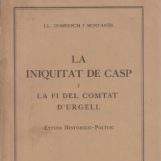 Libros antiguos: LL. DOMENECH I MONTANER. LA INIQUITAT DE CASP I LA FI DEL COMTAT D´URGELL. BARCELONA, 1930. . Lote 147520910