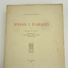 Libros antiguos: JOHAN I D'ARAGÓ, JOSEPH Mª ROCA, 1926, INSTITUCIÓ PATXOT, BARCELONA. 29X23,5CM. Lote 149955906