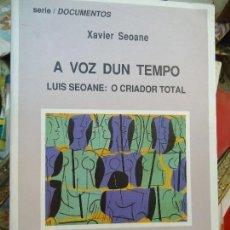 Libros antiguos: A VOZ DUN TEMPO LUIS SEOANE: O CRIADOR TOTAL 1994 XAVIER SEOANE EJEMPLAR DEDICADO . Lote 150570842