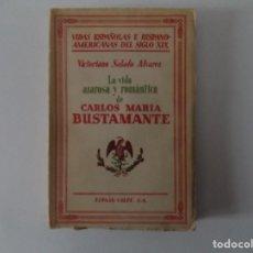 Libros antiguos: LIBRERIA GHOTICA. VICTORIANO SALADO ALVAREZ.VIDA AZAROSA Y ROMÁNTICA DE CARLOS MARIA BUSTAMANTE.1933. Lote 150623482