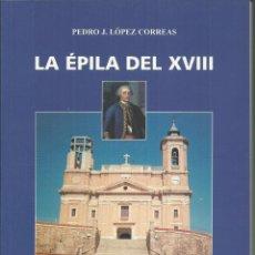 Libros antiguos: ÉPILA EN EL SIGLO XVIII, POR PEDRO J. LÓPEZ CARREAS. ZARAGOZA 2008. Lote 151027130