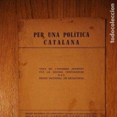 Livros antigos: PER UN POLÍTICA CATALANA.TEXT DE L'INFORME APROVA PER LA 2A CONFERÈNCIA FRONT NACIONAL DE CATALUNYA. Lote 188760121