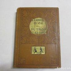 Libros antiguos: LLIBRE D'OR DEL FUTBOL CATALÀ - ANY 1928 - EDICIÓ MULTILLENGUES. Lote 152480298