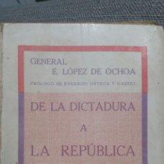 Libros antiguos: DE LA DICTADURA A LA REPÚBLICA, POR EL GENERAL E. LÓPEZ DE OCHOA. 1930. Lote 152485070
