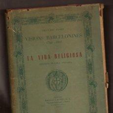 Libros antiguos: VISIONS BARCELONINES 1760-1860. LA VIDA RELIGIOSA - FRANCESC CURET, LOLA ANGLADA – 1955 - EN CATALÀ. Lote 152568426
