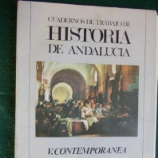 Libros antiguos: CUADERNOS DE TRABAJO DE HISTORIA DE ANDALUCIA V CONTEMPORANEA. Lote 152882122