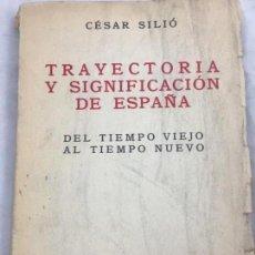 Libri antichi: TRAYECTORIA Y SIGNIFICACIÓN DE ESPAÑA. DEL TIEMPO VIEJO AL TIEMPO NUEVO CÉSAR SILIÓ, FIRMA AUTÓGRAFA. Lote 152922402