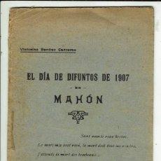 Libros antiguos: EL DÍA DE DIFUNTOS DE 1907 EN MAHÓN, POR VICTORINO BENÍTEZ CARRERAS AÑO 1907. (MENORCA.1.1). Lote 154059646