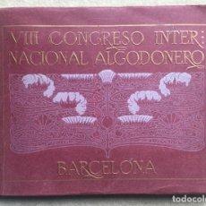 Libros antiguos: ÁLBUM VIII CONGRESO ALGODONERO - BARCELONA AÑO 1911 - COMPLETO. Lote 154804822