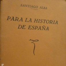 Libros antiguos: PARA LA HISTORIA DE ESPAÑA SANTIAGO ALBA MADRID 1930 ARTICULOS PUBLICADOS EN EL SOL. Lote 155023738