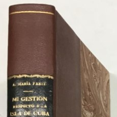 Libros antiguos: MI GESTIÓN MINISTERIAL RESPECTO Á LA ISLA DE CUBA. - FABIÉ Y ESCUDERO, ANTONIO MARIA. 1898.. Lote 123185790