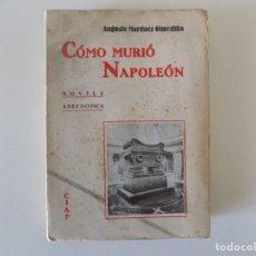 Libros antiguos: LIBRERIA GHOTICA. MARTINEZ OLMEDILLA. COMO MURIÓ NAPOLEÓN. 1930. ILUSTRADO. 1A EDICIÓN.. Lote 156701470