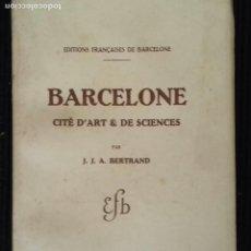 Libros antiguos: BARCELONE CITÉ D'ART &DE SCIENCES. J.J.A- BERTRAND. LIBRAIRIE FRANÇAISE 1932.. Lote 156724102