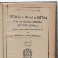 Libros antiguos: NUMULITE E0044 HISTORIA GENERAL DE ESPAÑA NACIONES AMERICANAS ANTONIO DE CARCER MONTALBÁN TOMO III. Lote 157757330