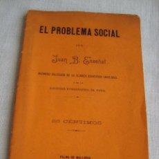 Libros antiguos: EL PROBLEMA SOCIAL. JUAN B. ENSEÑAT. PALMA DE MALLORCA, 1892. SOLLER.. Lote 158327186