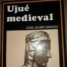 Libros antiguos: UJUÉ MEDIEVAL (URANGA, JOSÉ JAVIER). Lote 159120186