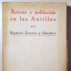 Libros antiguos: GUERRA Y SÁNCHEZ, RAMIRO - AZÚCAR Y POBLACIÓN EN LAS ANTILLAS - MADRID 1935. Lote 159476018