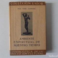 Libros antiguos: LIBRERIA GHOTICA. KARL JASPERS. AMBIENTE ESPIRITUAL DE NUESTRO TIEMPO.1933. LABOR. ILUSTRADO.. Lote 161380982