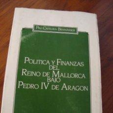 Libros antiguos: POLÍTICA Y FINANZAS DEL REINO DE MALLORCA BAJO...PAU CATEURA. PALMA DE MALLORCA, 1982.. Lote 163492118