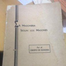 Libros antiguos: AÑO 1933.- LA MASONERIA SEGÚN LOS MASONES. OBISPO DE SONORA. MUY RARO. Lote 164941962