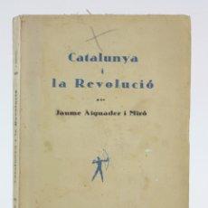 Libros antiguos: CATALUNYA I LA REVOLUCIÓ, JAUME AIGUADER MIRÓ, LA SAGETA, CON DEDICATORIA DEL AUTOR, BARCELONA.. Lote 165177790