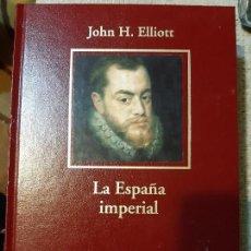 Libros antiguos: JOHN H. ELLIOTT. LA ESPAÑA IMPERIAL. Lote 166728506