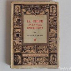 Libros antiguos: LIBRERIA GHOTICA. ANTONIO R. DALMAU. EL CIRCO EN LA VIDA BARCELONESA. 1947. MUY ILUSTRADO.. Lote 167196108