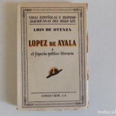 Libros antiguos: LIBRERIA GHOTICA. LUIS DE OTEYZA. LOPEZ DE AYALA O EL FIGURÓN POLÍTICO-LITERARIO. 1932.. Lote 167479384