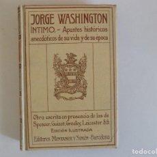 Libros antiguos: LIBRERIA GHOTICA. LUJOSA EDICION DE JORGE WASHINGTON.ÍNTIMO.ED. MONTANER Y SIMÓN 1910.. Lote 167754068