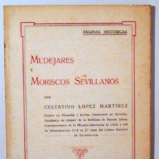 Libri antichi: LOPEZ MARTÍNEZ, CELESTINO - MUDEJARES Y MORISCOS SEVILLANOS - SEVILLA 1935 - ILUSTRADO. Lote 170582788