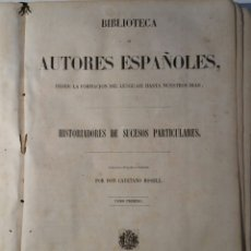 Libros antiguos: HISTORIADORES DE SUCESOS PARTICULARES 1852 CAYETANO ROSELL TOMO PRIMERO. Lote 171406147